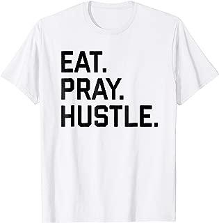 Eat. Pray. Hustle. Tee Shirt