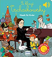 So klingt Tschaikowsky: Klassik fuer Kinder (Soundbuch)