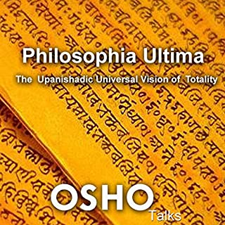 Philosophia Ultima     The Upanishadic Universal Vision of Totality              By:                                                                                                                                 Osho                               Narrated by:                                                                                                                                 Osho                      Length: 19 hrs and 43 mins     15 ratings     Overall 4.8