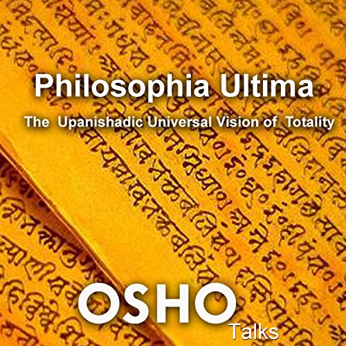 Philosophia Ultima     The Upanishadic Universal Vision of Totality              Written by:                                                                                                                                 Osho                               Narrated by:                                                                                                                                 Osho                      Length: 19 hrs and 43 mins     1 rating     Overall 5.0
