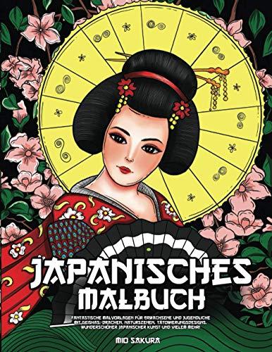 Japanisches Malbuch: Fantastische Malvorlagen für Erwachsene und Jugendliche mit Geishas, Drachen, Naturszenen, Tätowierungsdesigns, wunderschöner japanischer Kunst und vielem mehr!