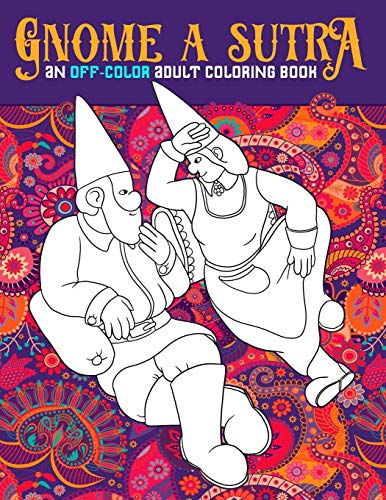 Gnome A Sutra: An Off-Color Adult Coloring Book: Gnomes, Dragons, Fairies & Mermaids In Flagrante Delicto: A Kama Sutra Themed Coloring Book for Adults