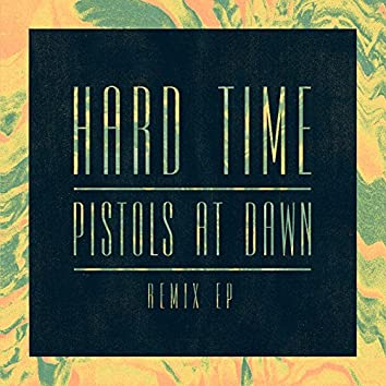 Hard Time / Pistols At Dawn (Remix EP)