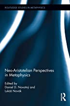 Neo-Aristotelian Perspectives in Metaphysics (Routledge Studies in Metaphysics Book 8)