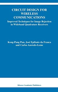 Circuit Design for Wireless Communications: Improved Techniques for Image Rejection in Wideband Quadrature Receivers (The Springer International Series in Engineering and Computer Science)