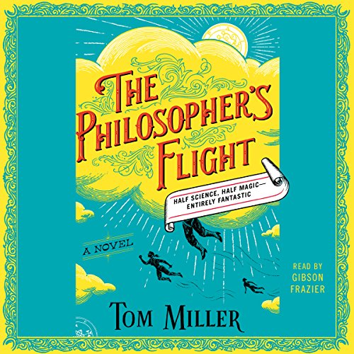 The Philosopher's Flight     A Novel              By:                                                                                                                                 Tom Miller                               Narrated by:                                                                                                                                 Gibson Frazier                      Length: 13 hrs and 37 mins     179 ratings     Overall 4.2