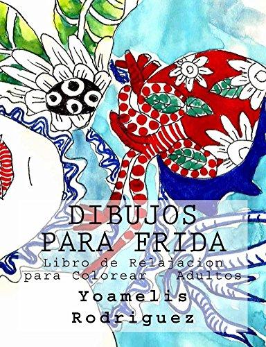 Dibujos para Frida: Libro de Relajacion para Colorear Adultos