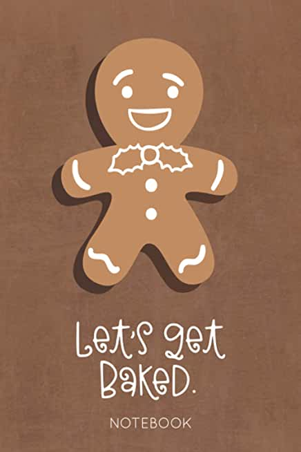Let's get baked: lined notebook / journal, 100 pages, 6''x9'', fun & naughty Christmas cover with a gingerbread man