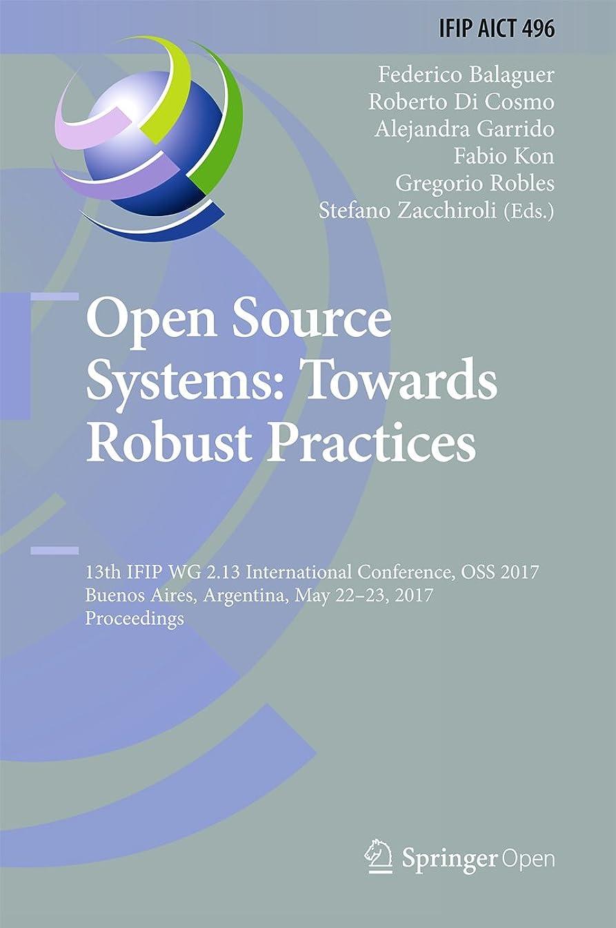 老人ベギン刈り取るOpen Source Systems: Towards Robust Practices: 13th IFIP WG 2.13 International Conference, OSS 2017, Buenos Aires, Argentina, May 22-23, 2017, Proceedings ... Technology Book 496) (English Edition)