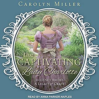 The Captivating Lady Charlotte     Legacy of Grace Series, Book 2              Written by:                                                                                                                                 Carolyn Miller                               Narrated by:                                                                                                                                 Anna Parker-Naples                      Length: 9 hrs and 43 mins     Not rated yet     Overall 0.0