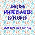 Junior Underwater Explorer: Snorkeling Diary for Kids