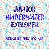 Junior Underwater Explorer: Snorkeling Diary for Kids