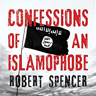 Confessions of an Islamophobe                   By:                                                                                                                                 Robert Spencer                               Narrated by:                                                                                                                                 Dave Michaels                      Length: 10 hrs and 29 mins     3 ratings     Overall 5.0