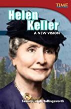 Teacher Created Materials - TIME For Kids Informational Text: Helen Keller: A New Vision - Grade 4 - Guided Reading Level S