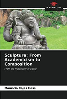 Sculpture: From Academicism to Composition: From the materiality of waste