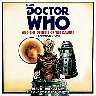 Doctor Who and the Genesis of the Daleks     4th Doctor Novelisation              By:                                                                                                                                 Terrance Dicks                               Narrated by:                                                                                                                                 Jon Culshaw,                                                                                        Nicholas Briggs                      Length: 4 hrs and 10 mins     50 ratings     Overall 4.9