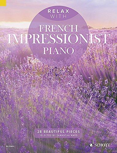 Relax with French Impressionist Piano–Relájate con 28traumhaften impressionistischen mittelschweren trozos Piano de Satie hasta Debussy (Notas)