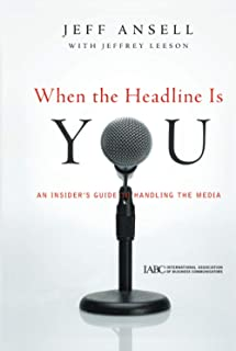 When the Headline Is You: An Insider′s Guide to Handling the Media