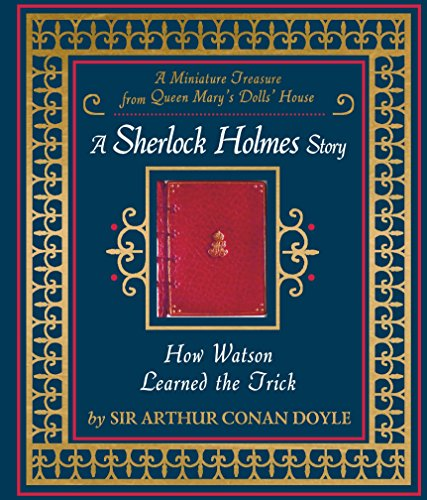 How Watson Learned the Trick: A Sherlock Holmes Story - Miniature Queen Mary's Dollhouse Facsimile Book