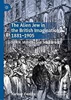 The Alien Jew in the British Imagination, 1881–1905: Space, Mobility and Territoriality