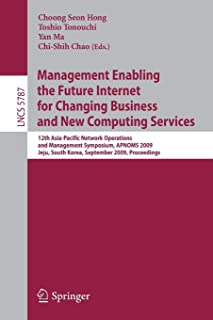 Management Enabling the Future Internet for Changing Business and New Computing Services: 12th Asia-Pacific Network Operations and Management ... (Lecture Notes in Computer Science)
