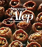 Saveurs d'Alep - 100 recettes délicieusement syriennes