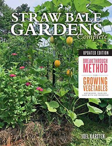 Straw Bale Gardens Complete, Updated Edition:Breakthrough Method for Growing Vegetables Anywhere, Earlier and with No Weeding