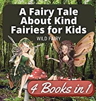 A Fairy Tale About Kind Fairies for Kids: 4 Books in 1