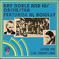 Over on the sunny side by Ray Noble & His Orchestra (2007-10-23)