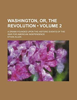 Washington, Or, the Revolution (Volume 2); A Drama Founded Upon the Historic Events of the War for American Independence