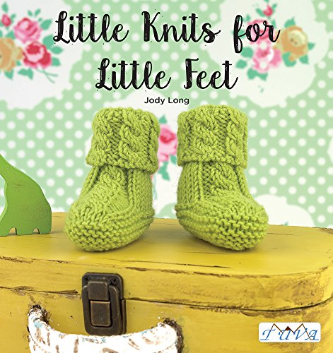Little Knits for Little Feet: 30 New Baby Booties