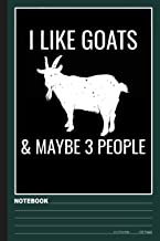 I Like Goats & Maybe 3 People Notebook: Goats notebook college ruled (120pages 6x9in) Goat notebook for kids, girls