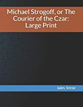 Michael Strogoff, or the Courier of the Czar: Large Print