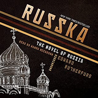 Russka     The Novel of Russia              Written by:                                                                                                                                 Edward Rutherfurd                               Narrated by:                                                                                                                                 Wanda McCaddon                      Length: 39 hrs and 53 mins     2 ratings     Overall 5.0