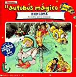 El autobus magico Explota / The Magic School Bus Blows Its Top: Un Libro Sobre Volcanes / A Book About Volcanoes (El autobus magico / The Magic School Bus)
