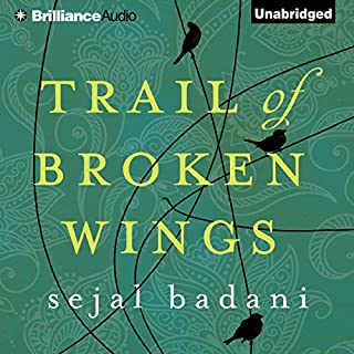 Trail of Broken Wings                   By:                                                                                                                                 Sejal Badani                               Narrated by:                                                                                                                                 Karen Peakes                      Length: 12 hrs and 48 mins     2,576 ratings     Overall 4.3