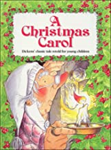 A Christmas Carol: Dicken's Classic Tale Retold for Young Children