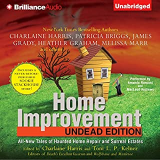 Home Improvement: Undead Edition                   By:                                                                                                                                 Toni L. P. Kelner (editor),                                                                                        Charlaine Harris (aurhor and editor),                                                                                        Patricia Briggs,                   and others                          Narrated by:                                                                                                                                 Amanda Ronconi,                                                                                        MacLeod Andrew                      Length: 14 hrs and 12 mins     295 ratings     Overall 3.8