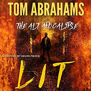Lit     The Alt Apocalypse, Book 2              Written by:                                                                                                                                 Tom Abrahams                               Narrated by:                                                                                                                                 Kevin Pierce                      Length: 6 hrs and 44 mins     2 ratings     Overall 4.0