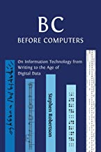 B C, Before Computers: On Information Technology from Writing to the Age of Digital Data