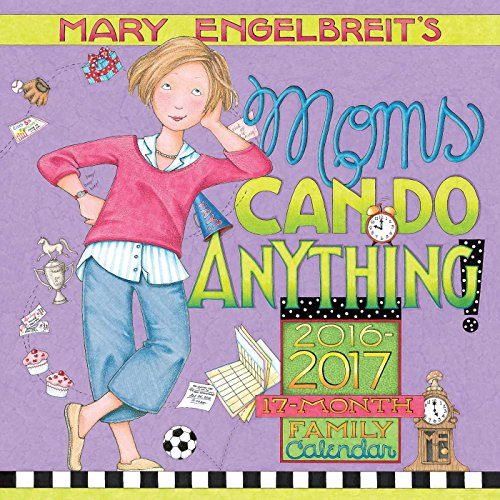 Mary Engelbreits Moms Can Do Anything! 2016-2017 Moms 17-Month Family Calendar