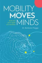 Mobility Moves Minds: Build and grow again as a business (Deutsche Ausgabe) (German Edition)