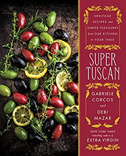 Super Tuscan: Heritage Recipes and Simple Pleasures from Our Kitchen to Your Table by [Gabriele Corcos, Debi Mazar]