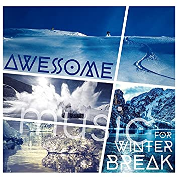 Awesome Music for Winter Break: Easy Listening, Deep Chillout, Electronic Music, Instrumental Vibes