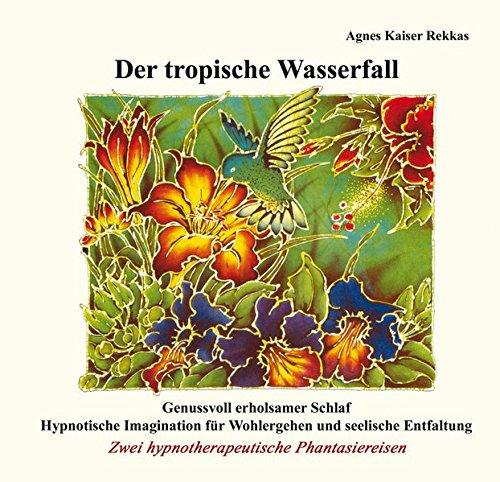 Der tropische Wasserfall: Zwei hypnotherapeutische Phantasiereisen