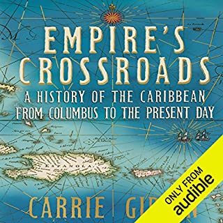 Empire's Crossroads     A History of the Caribbean from Columbus to the Present Day              By:                                                                                                                                 Carrie Gibson                               Narrated by:                                                                                                                                 Romy Nordlinger                      Length: 17 hrs and 50 mins     61 ratings     Overall 3.9