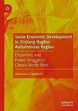 Socio-Economic Development in Xinjiang Uyghur Autonomous Region: Disparities and Power Struggle in China's North-West (English Edition)