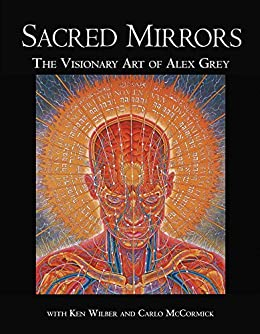 Sacred Mirrors: The Visionary Art of Alex Grey by [Alex Grey]