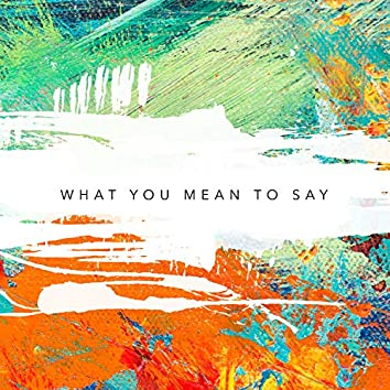 What You Mean To Say