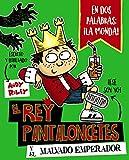 El rey Pantaloncetes y el malvado emperador (Castellano - A PARTIR DE 6 AÑOS - PERSONAJES Y SERIES - El rey Pantaloncetes)